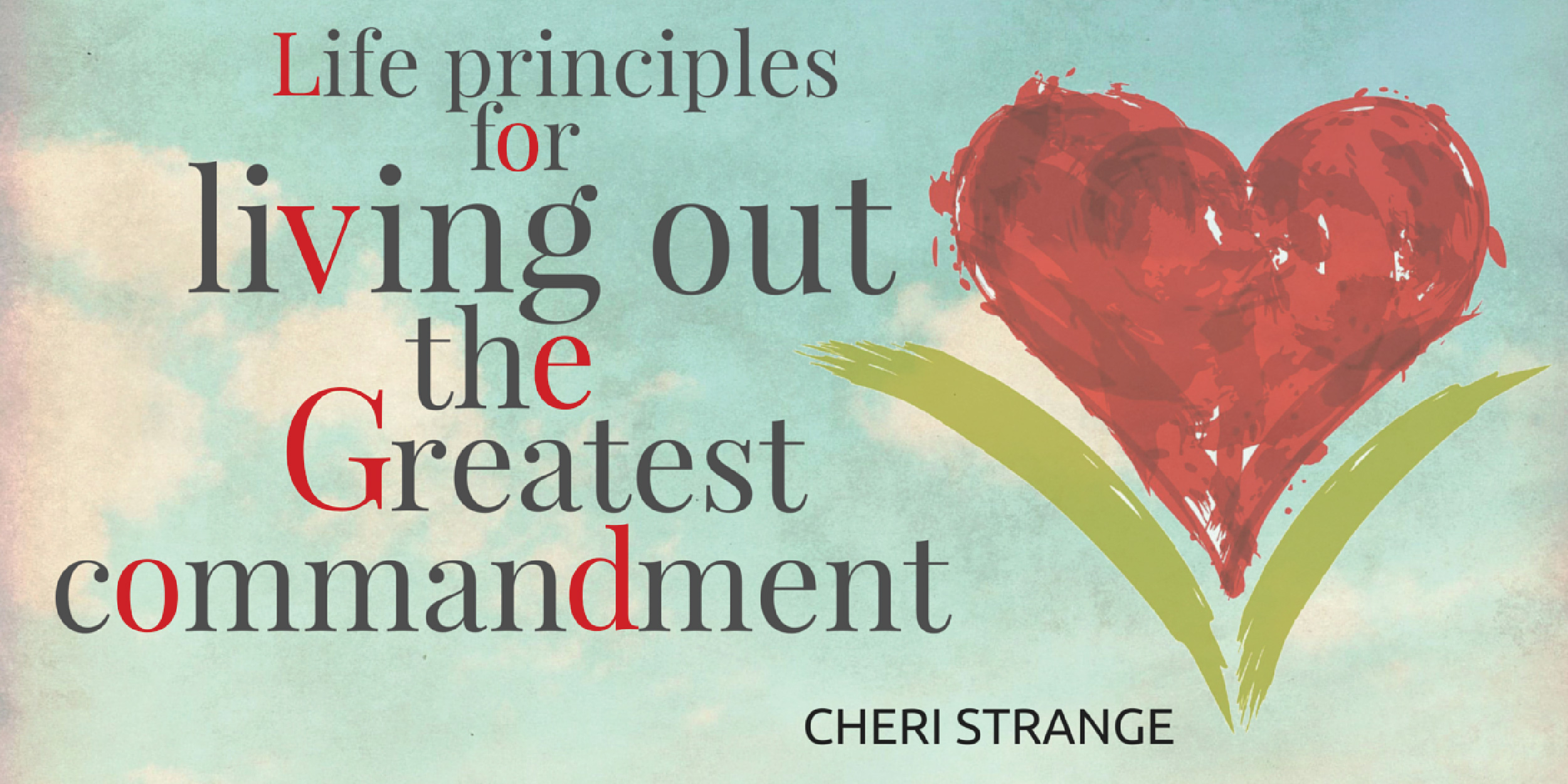 https://www.sheyearns.com/Life%20Principles%20for%20Living%20Out%20the%20Greatest%20Commandment