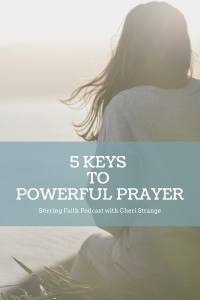 5 keys to Powerful Prayer
